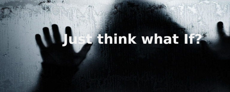 Just think what If?